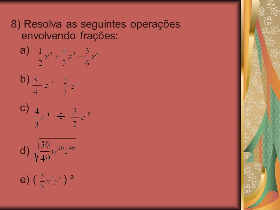 8) Resolva as seguintes operações envolvendo frações: