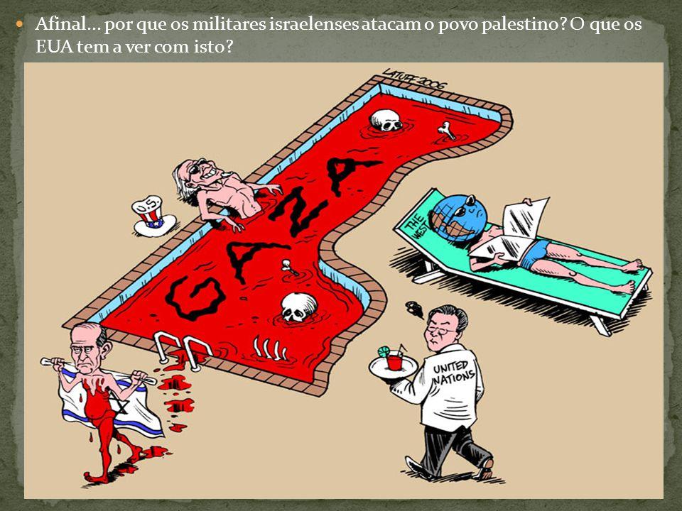 Afinal. por que os militares israelenses atacam o povo palestino