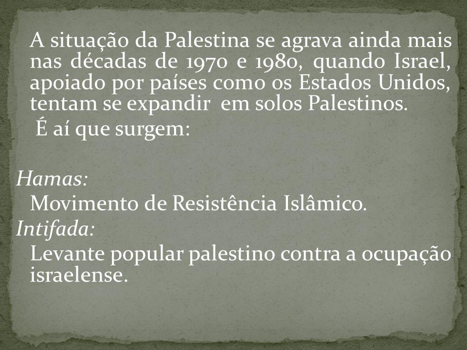 A situação da Palestina se agrava ainda mais nas décadas de 1970 e 1980, quando Israel, apoiado por países como os Estados Unidos, tentam se expandir em solos Palestinos.
