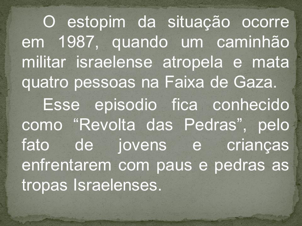 O estopim da situação ocorre em 1987, quando um caminhão militar israelense atropela e mata quatro pessoas na Faixa de Gaza.