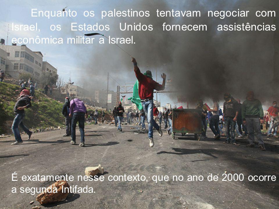 Enquanto os palestinos tentavam negociar com Israel, os Estados Unidos fornecem assistências econômica militar a Israel.