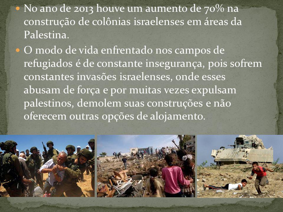 No ano de 2013 houve um aumento de 70% na construção de colônias israelenses em áreas da Palestina.