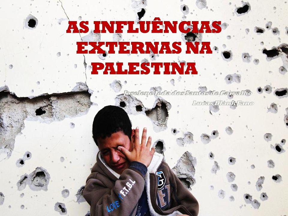 AS INFLUÊNCIAS EXTERNAS NA PALESTINA