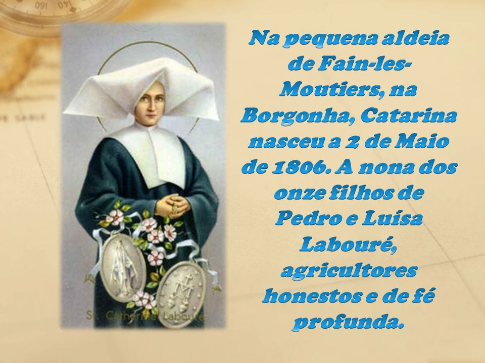 Na pequena aldeia de Fain-les-Moutiers, na Borgonha, Catarina nasceu a 2 de Maio de 1806.