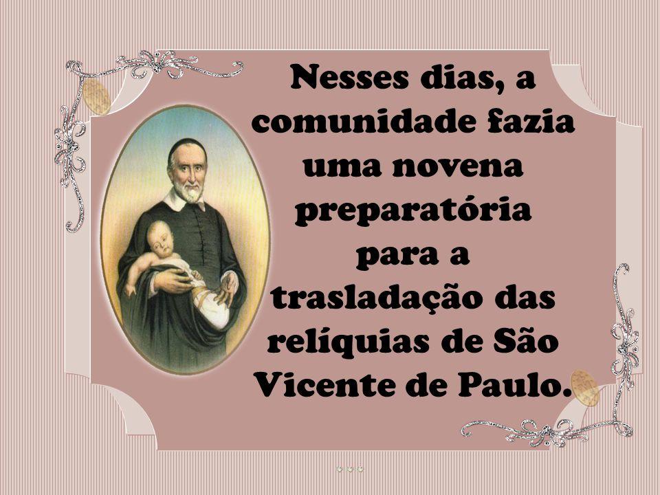 Nesses dias, a comunidade fazia uma novena preparatória para a trasladação das relíquias de São Vicente de Paulo.