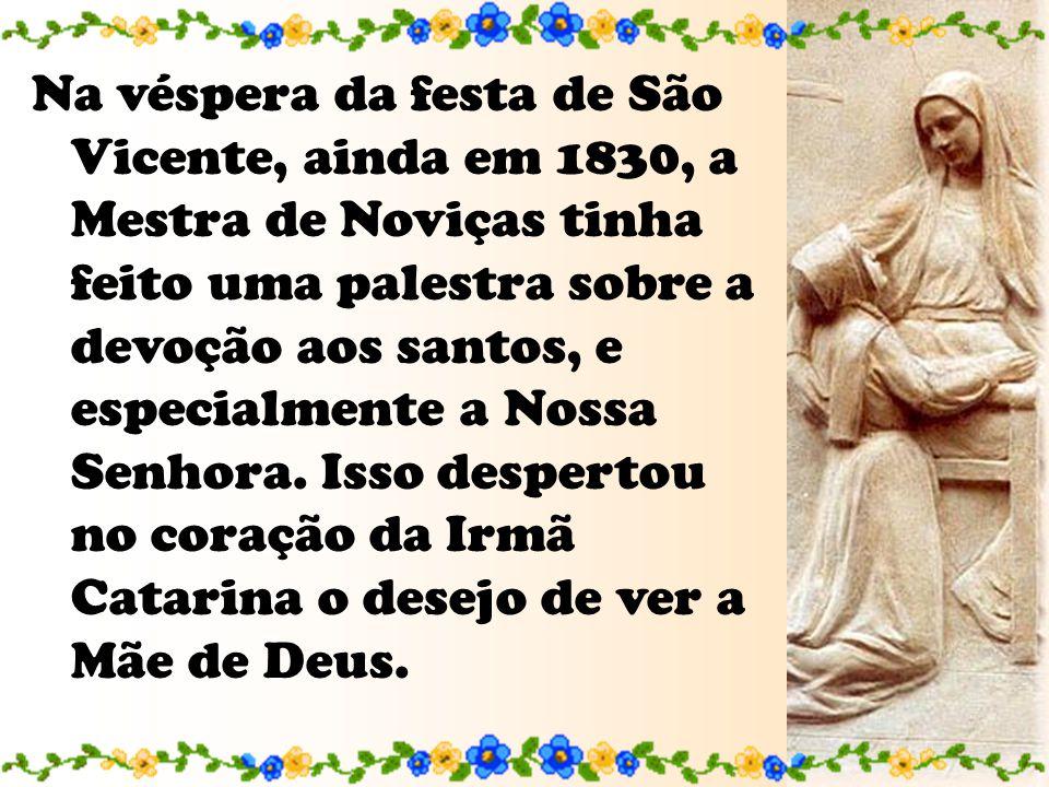 Na véspera da festa de São Vicente, ainda em 1830, a Mestra de Noviças tinha feito uma palestra sobre a devoção aos santos, e especialmente a Nossa Senhora.