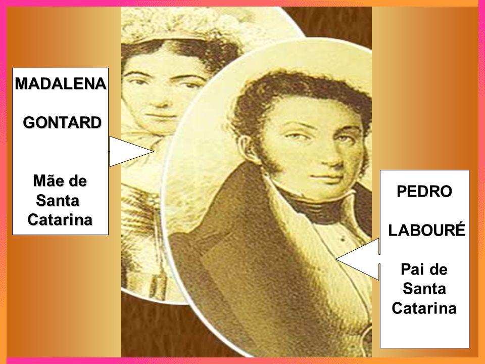 MADALENA GONTARD Mãe de Santa Catarina PEDRO LABOURÉ Pai de Santa Catarina