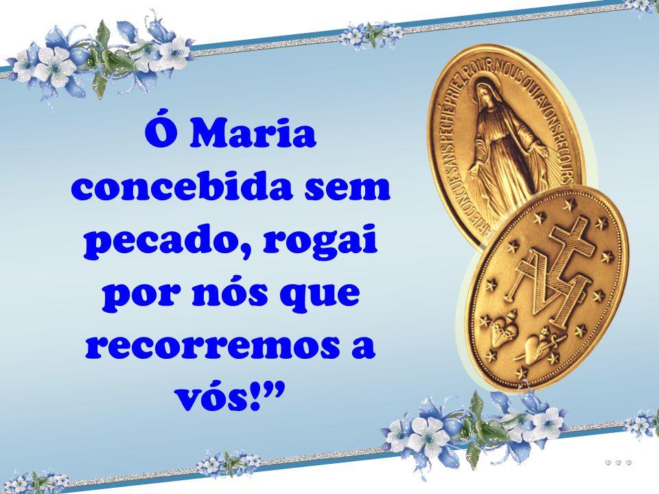 Ó Maria concebida sem pecado, rogai por nós que recorremos a vós!