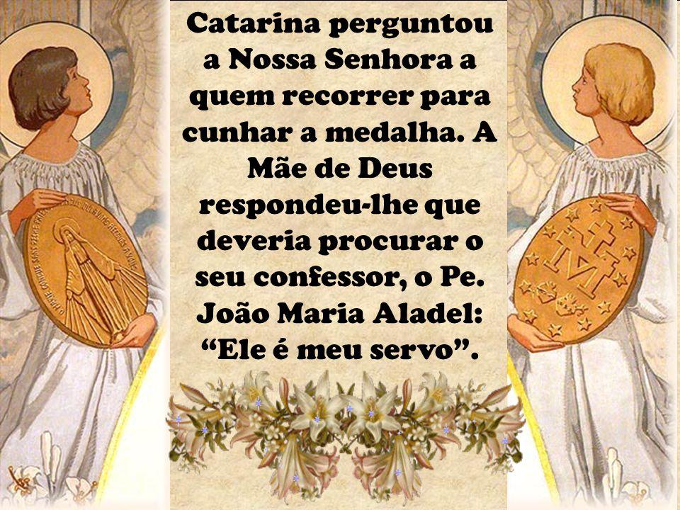 Catarina perguntou a Nossa Senhora a quem recorrer para cunhar a medalha.