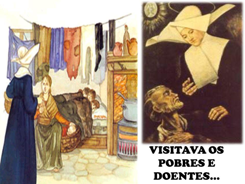 VISITAVA OS POBRES E DOENTES...