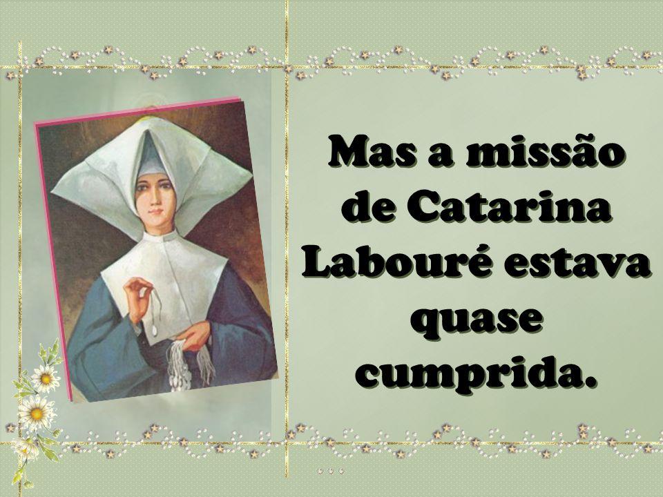 Mas a missão de Catarina Labouré estava quase cumprida.