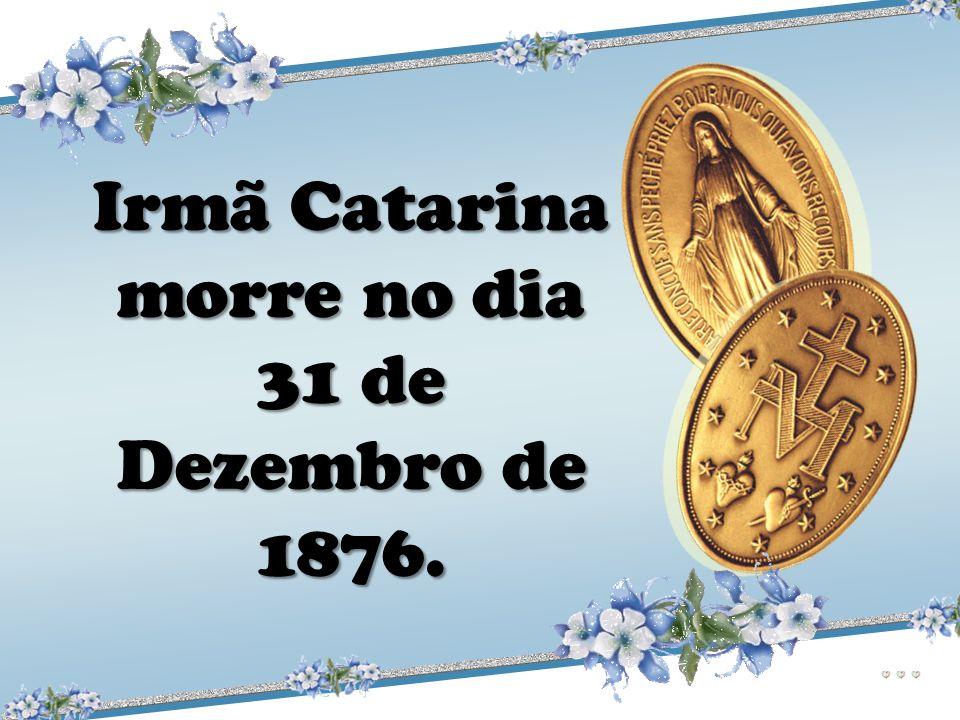 Irmã Catarina morre no dia 31 de Dezembro de 1876.
