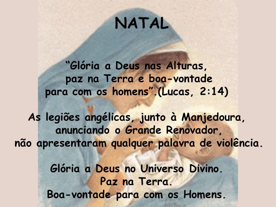 NATAL Glória a Deus nas Alturas, paz na Terra e boa-vontade