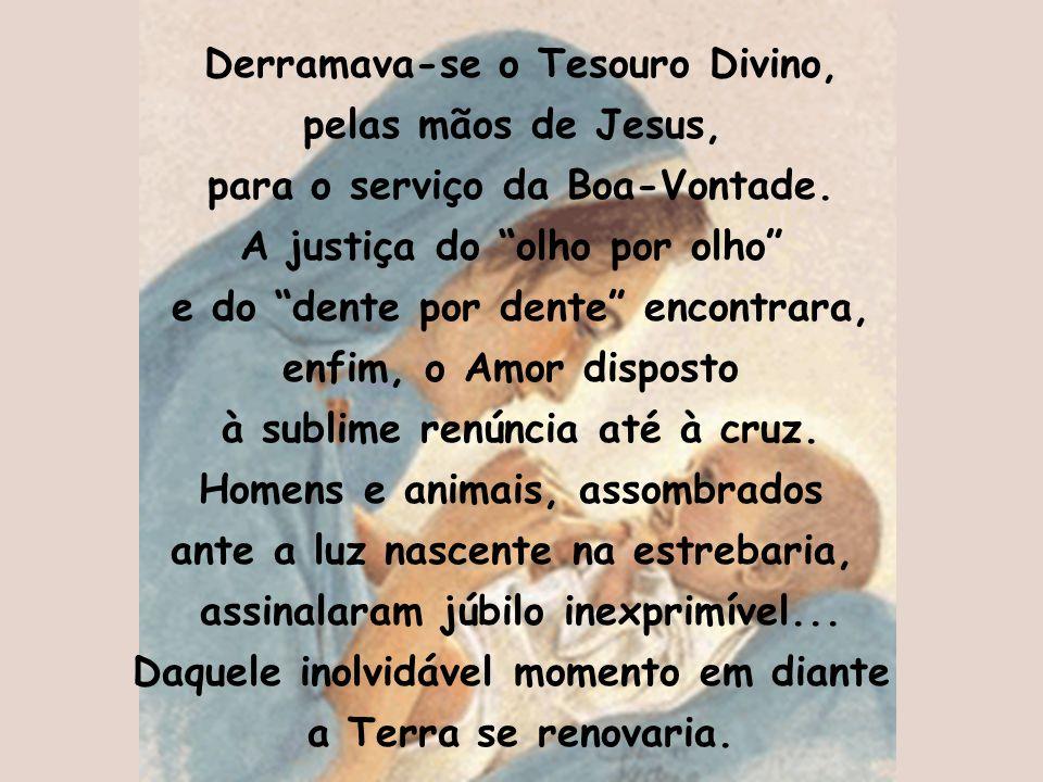 Derramava-se o Tesouro Divino, pelas mãos de Jesus,