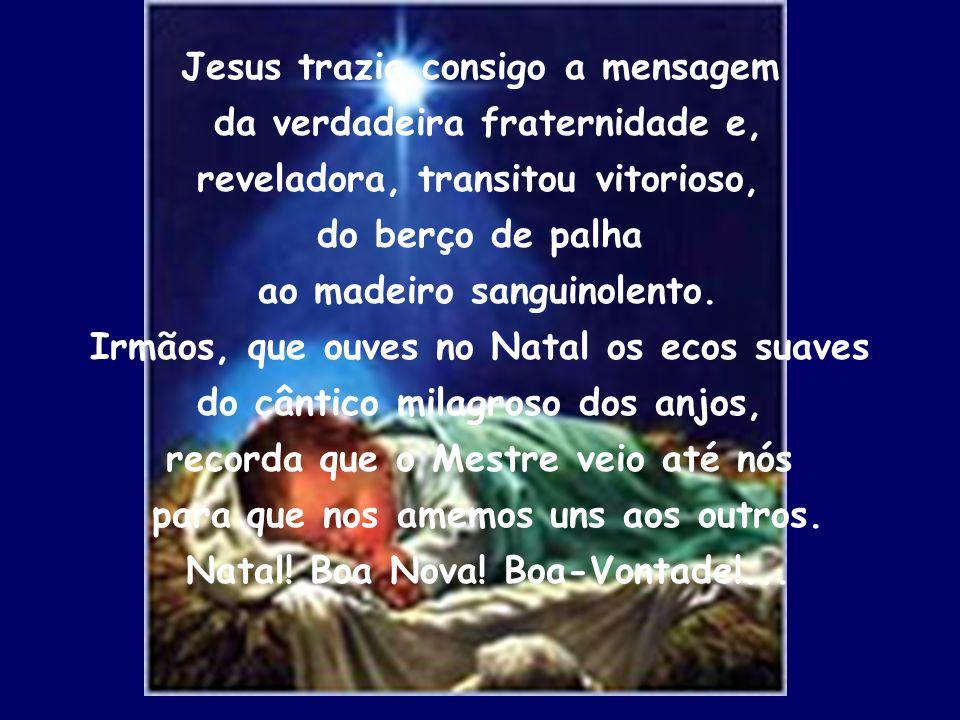 Jesus trazia consigo a mensagem da verdadeira fraternidade e,