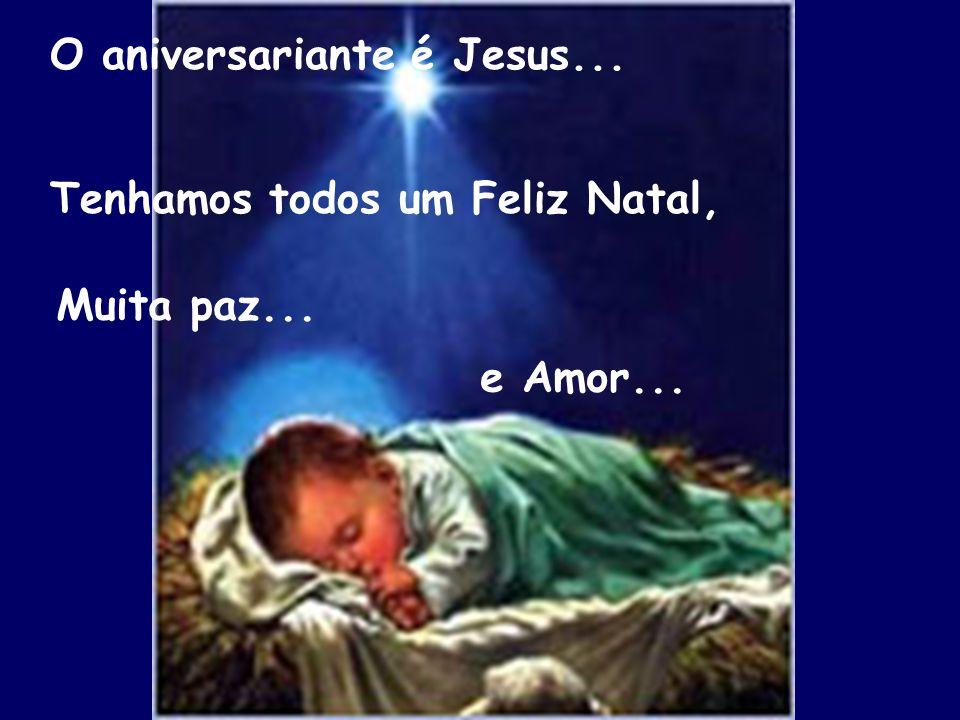 O aniversariante é Jesus...
