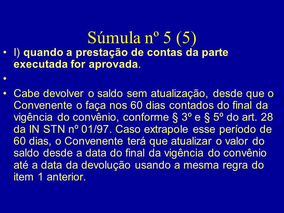 Súmula nº 5 (5) I) quando a prestação de contas da parte executada for aprovada.
