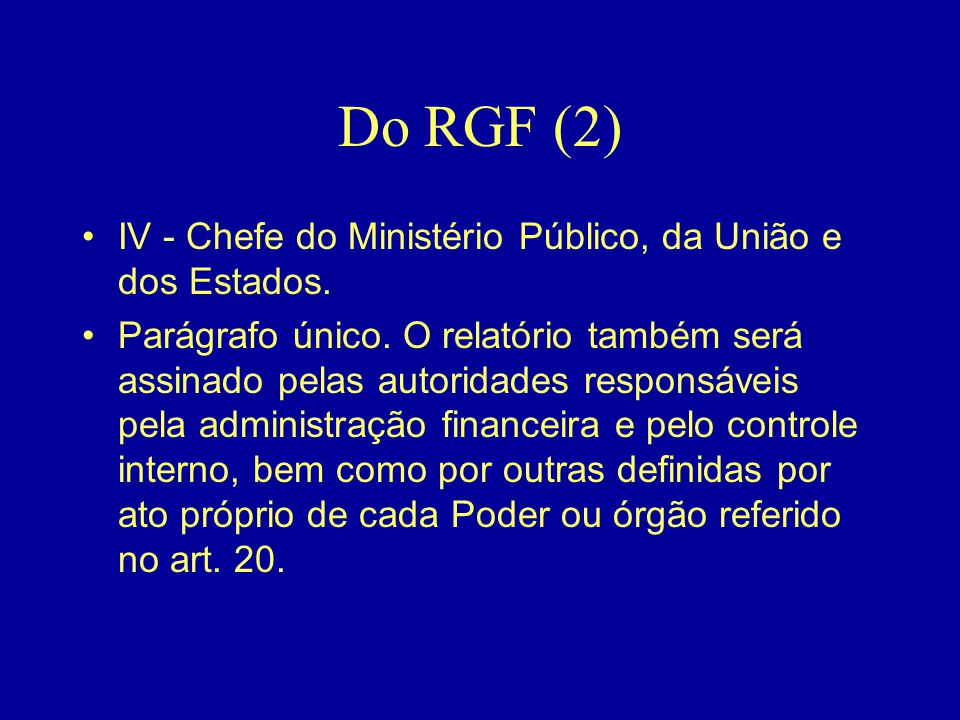 Do RGF (2) IV - Chefe do Ministério Público, da União e dos Estados.