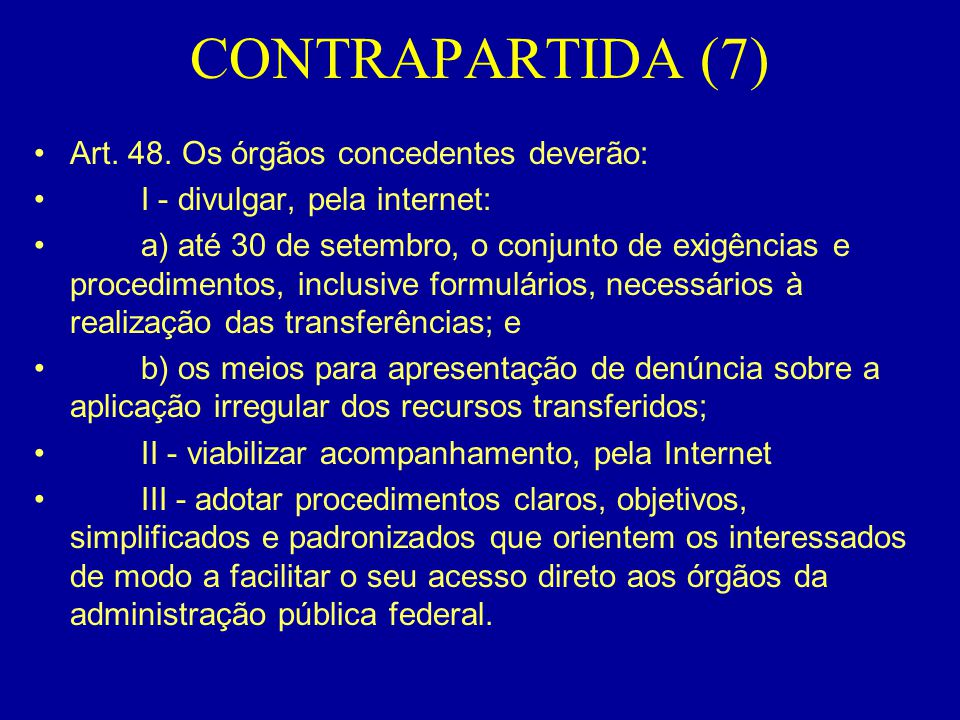CONTRAPARTIDA (7) Art. 48. Os órgãos concedentes deverão: