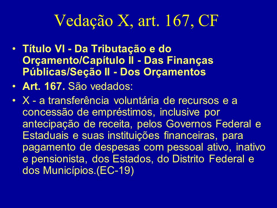 Vedação X, art. 167, CF Título VI - Da Tributação e do Orçamento/Capítulo II - Das Finanças Públicas/Seção II - Dos Orçamentos.