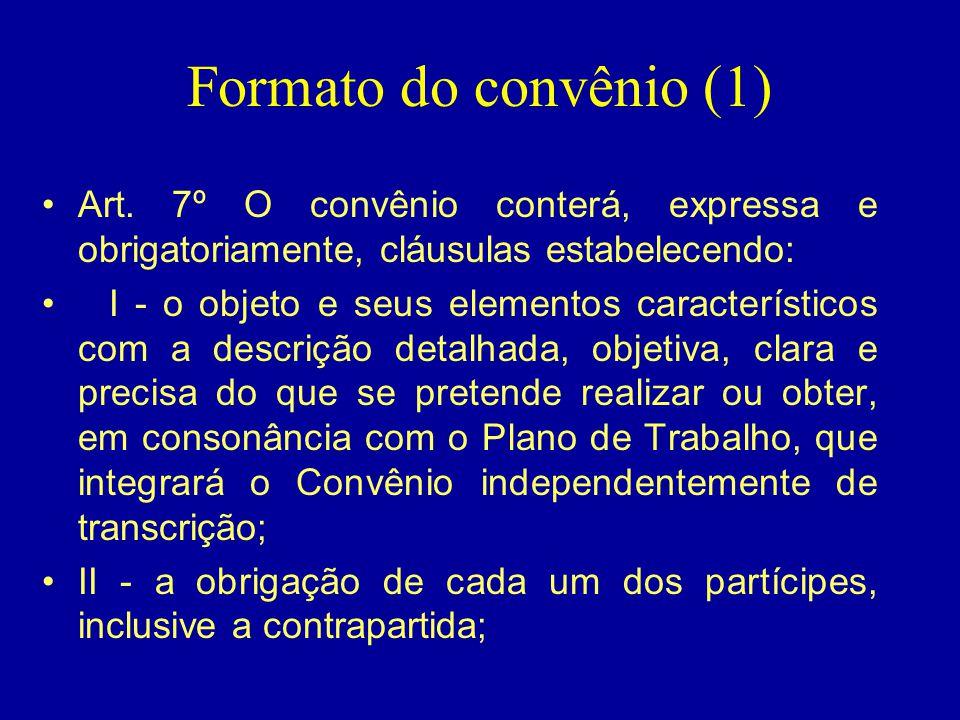 Formato do convênio (1) Art. 7º O convênio conterá, expressa e obrigatoriamente, cláusulas estabelecendo: