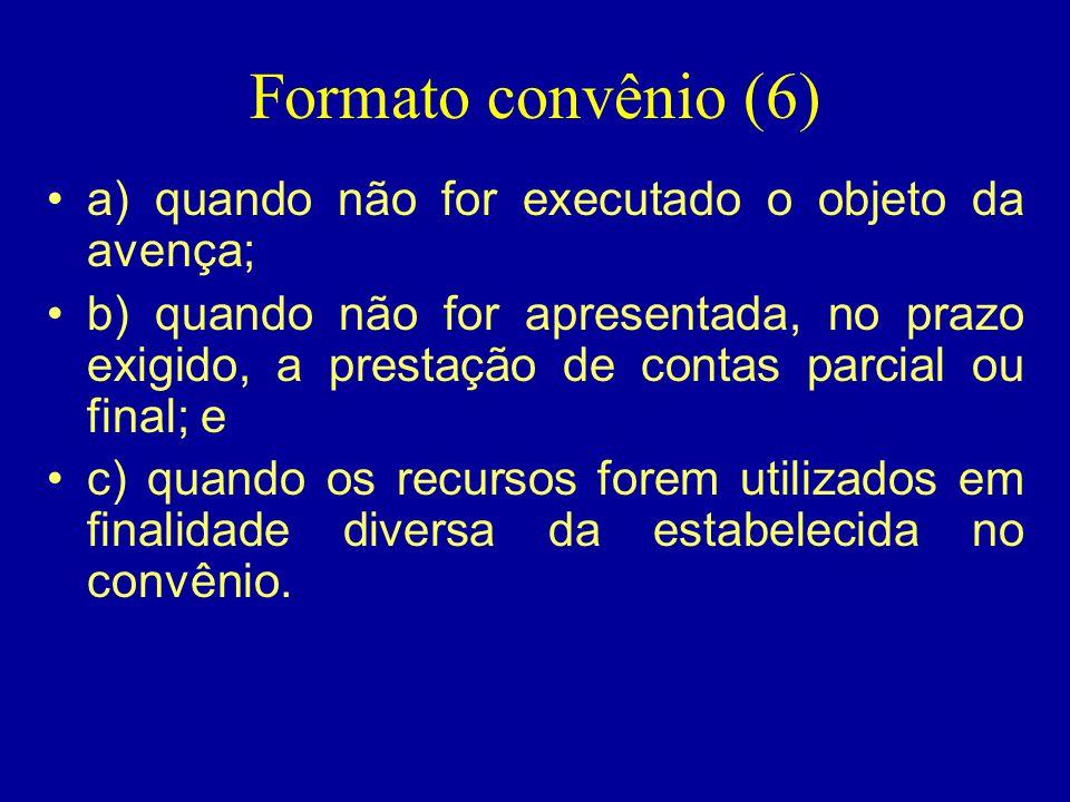 Formato convênio (6) a) quando não for executado o objeto da avença;