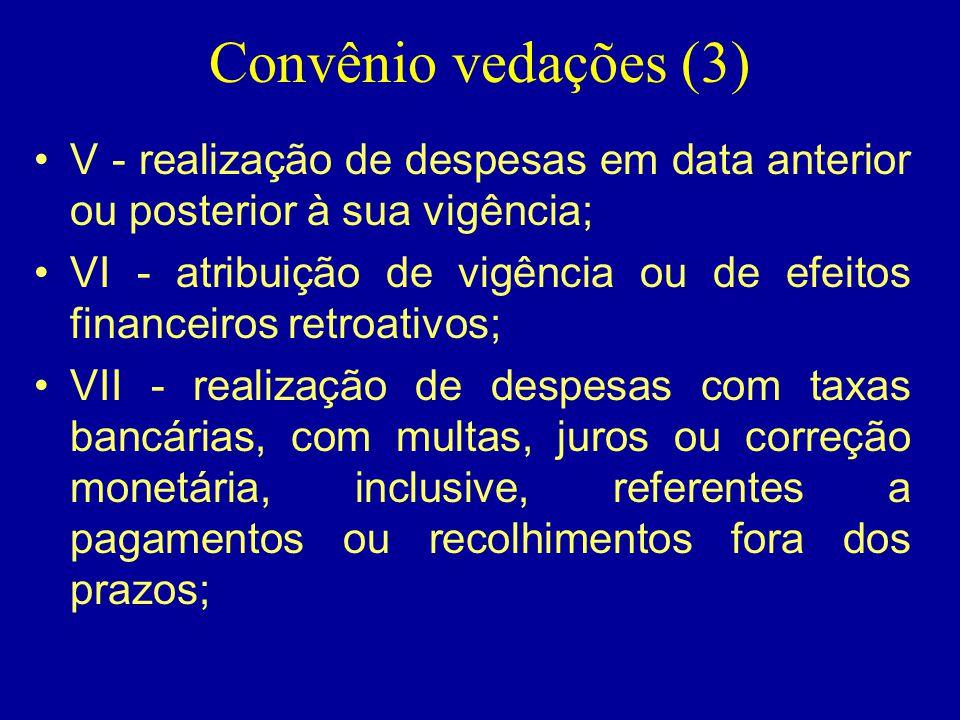Convênio vedações (3) V - realização de despesas em data anterior ou posterior à sua vigência;