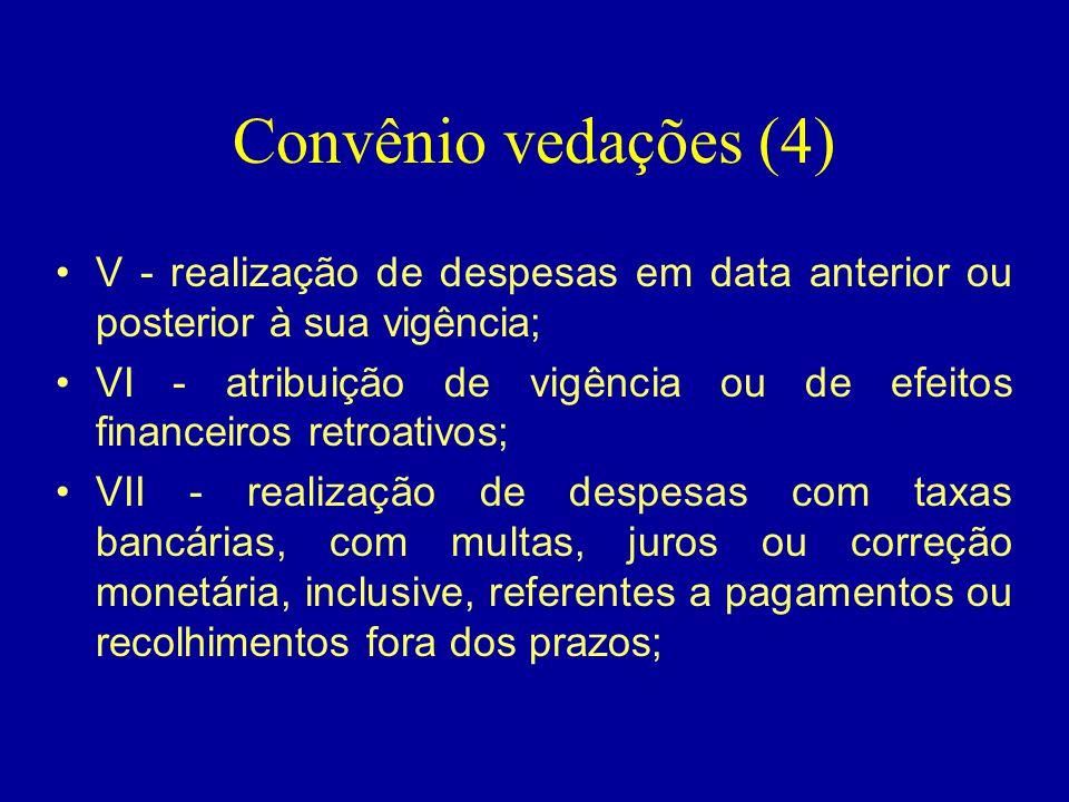 Convênio vedações (4) V - realização de despesas em data anterior ou posterior à sua vigência;