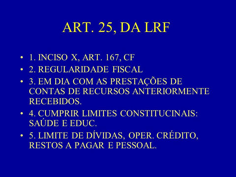 ART. 25, DA LRF 1. INCISO X, ART. 167, CF 2. REGULARIDADE FISCAL