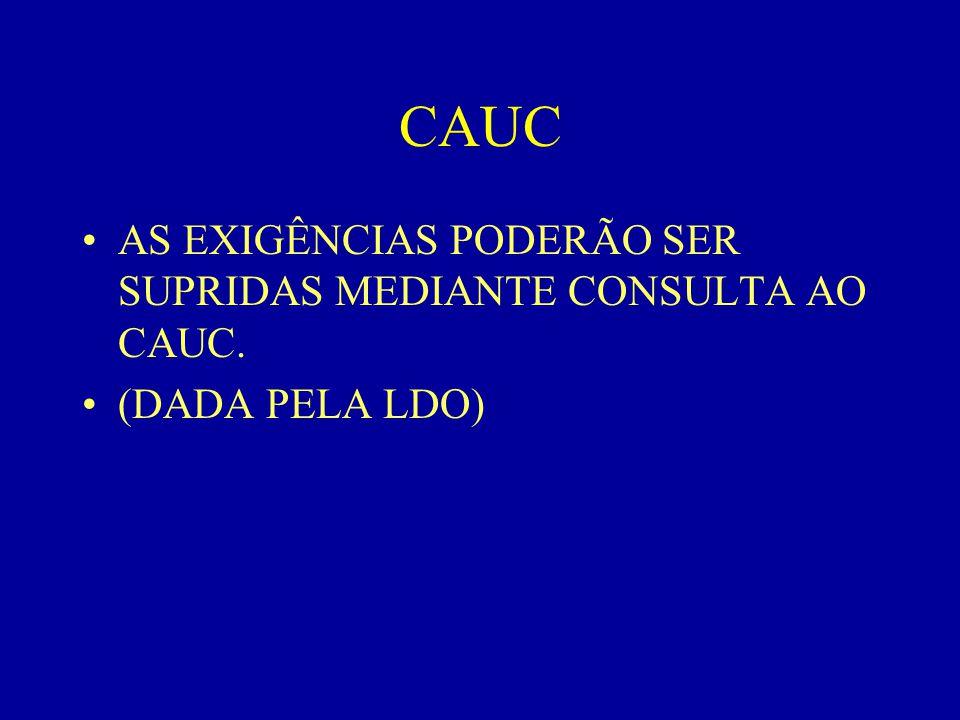 CAUC AS EXIGÊNCIAS PODERÃO SER SUPRIDAS MEDIANTE CONSULTA AO CAUC.