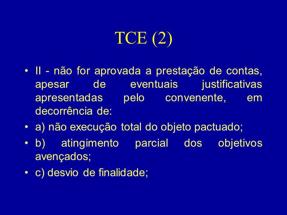 TCE (2) II - não for aprovada a prestação de contas, apesar de eventuais justificativas apresentadas pelo convenente, em decorrência de: