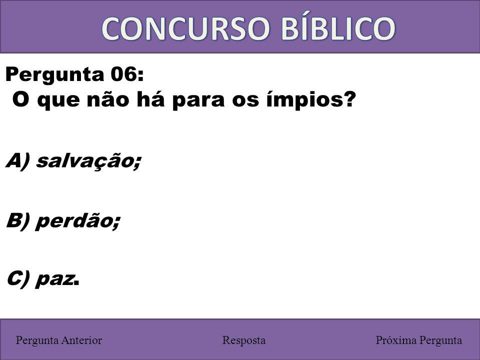 CONCURSO BÍBLICO O que não há para os ímpios Pergunta 06: