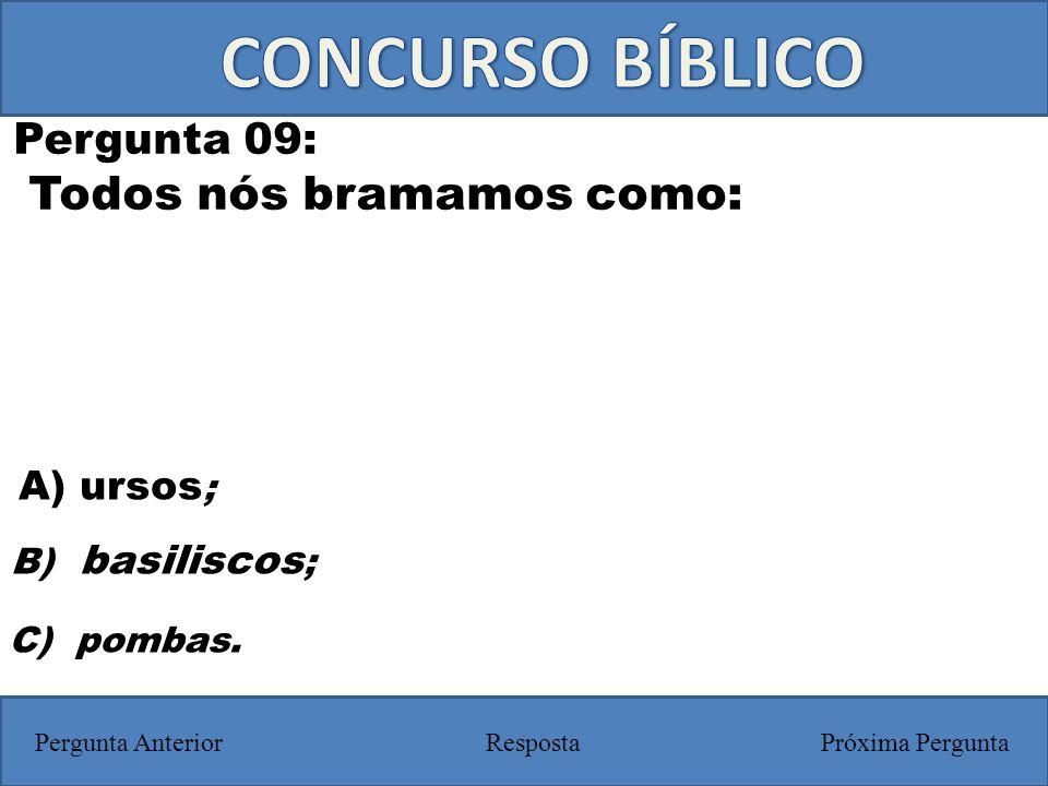 CONCURSO BÍBLICO Todos nós bramamos como: Pergunta 09: A) ursos;