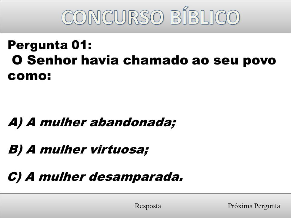 CONCURSO BÍBLICO O Senhor havia chamado ao seu povo como: Pergunta 01: