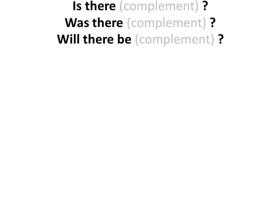 Is there (complement). Was there (complement)