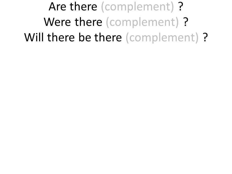 Are there (complement). Were there (complement)