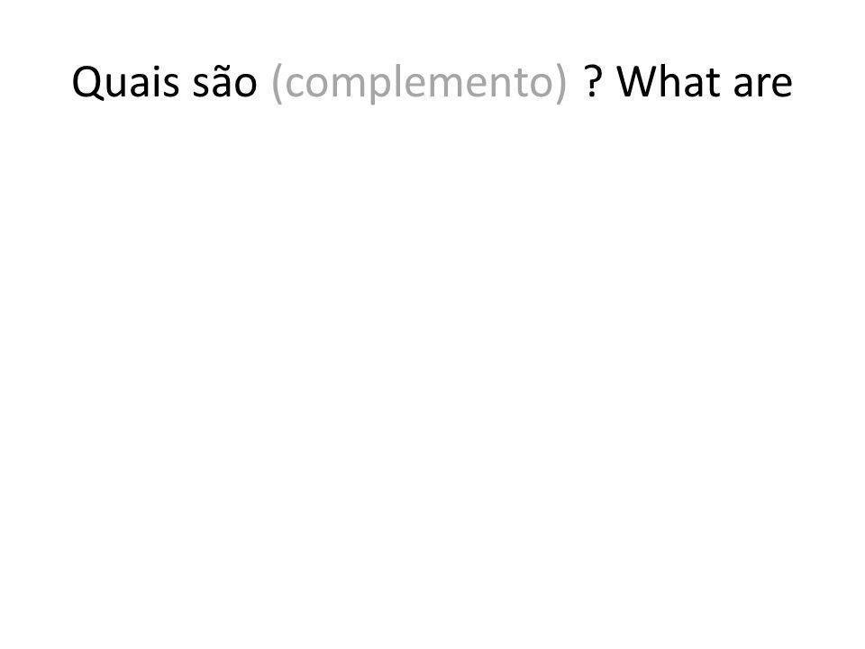 Quais são (complemento) What are