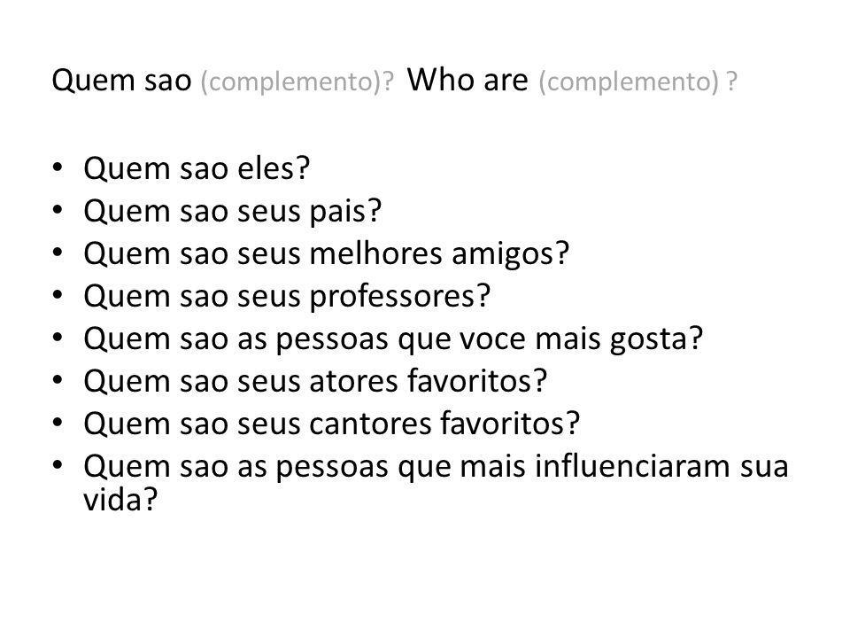 Quem sao (complemento) Who are (complemento)