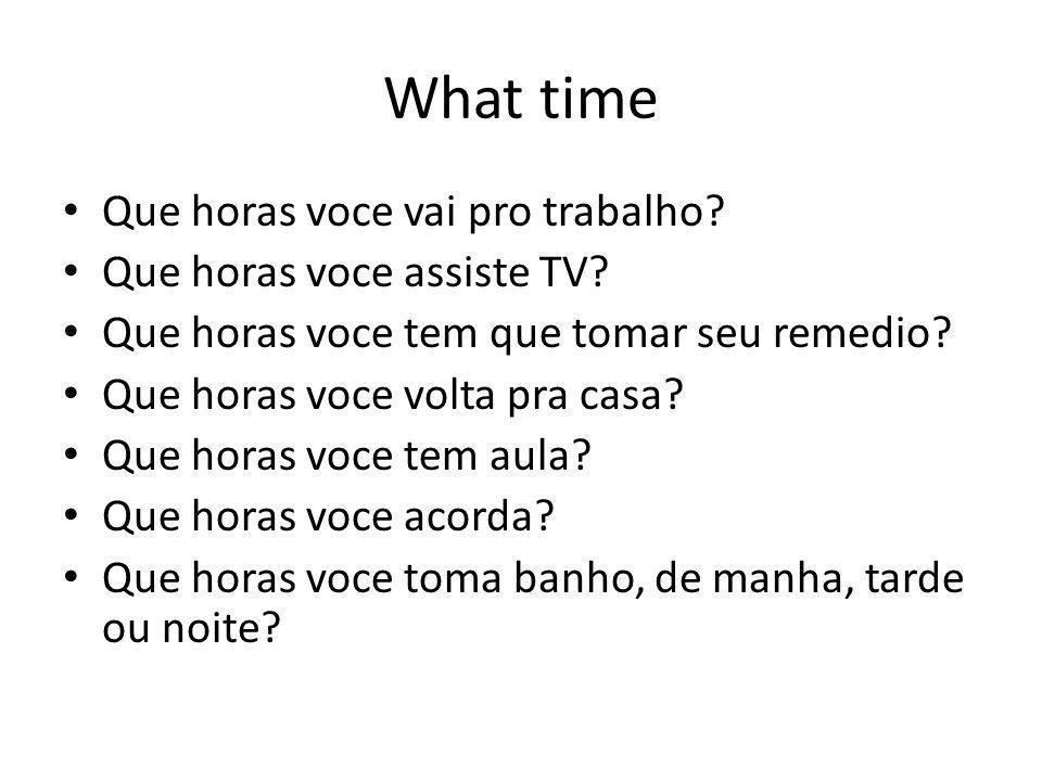 What time Que horas voce vai pro trabalho Que horas voce assiste TV