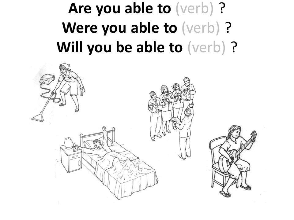 Are you able to (verb). Were you able to (verb)
