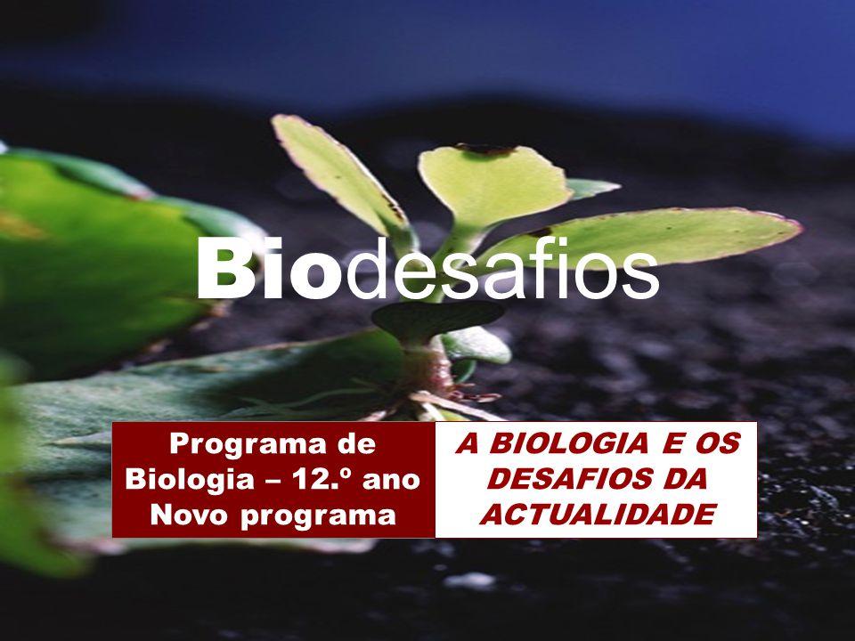 Biodesafios Programa de Biologia – 12.º ano Novo programa