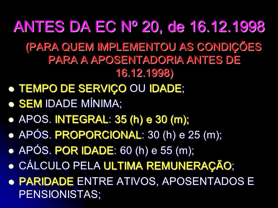 ANTES DA EC Nº 20, de 16.12.1998 (PARA QUEM IMPLEMENTOU AS CONDIÇÕES PARA A APOSENTADORIA ANTES DE 16.12.1998)