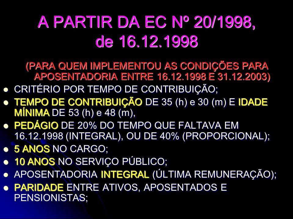 A PARTIR DA EC Nº 20/1998, de 16.12.1998 (PARA QUEM IMPLEMENTOU AS CONDIÇÕES PARA APOSENTADORIA ENTRE 16.12.1998 E 31.12.2003)