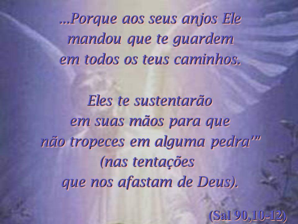 ...Porque aos seus anjos Ele mandou que te guardem
