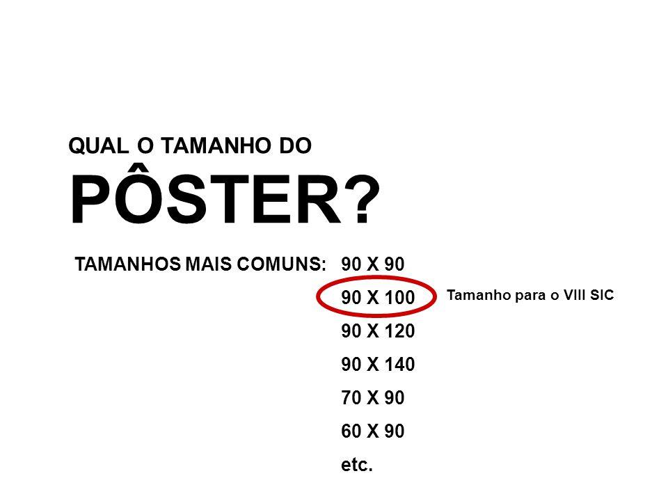 PÔSTER QUAL O TAMANHO DO TAMANHOS MAIS COMUNS: 90 X 90 90 X 100