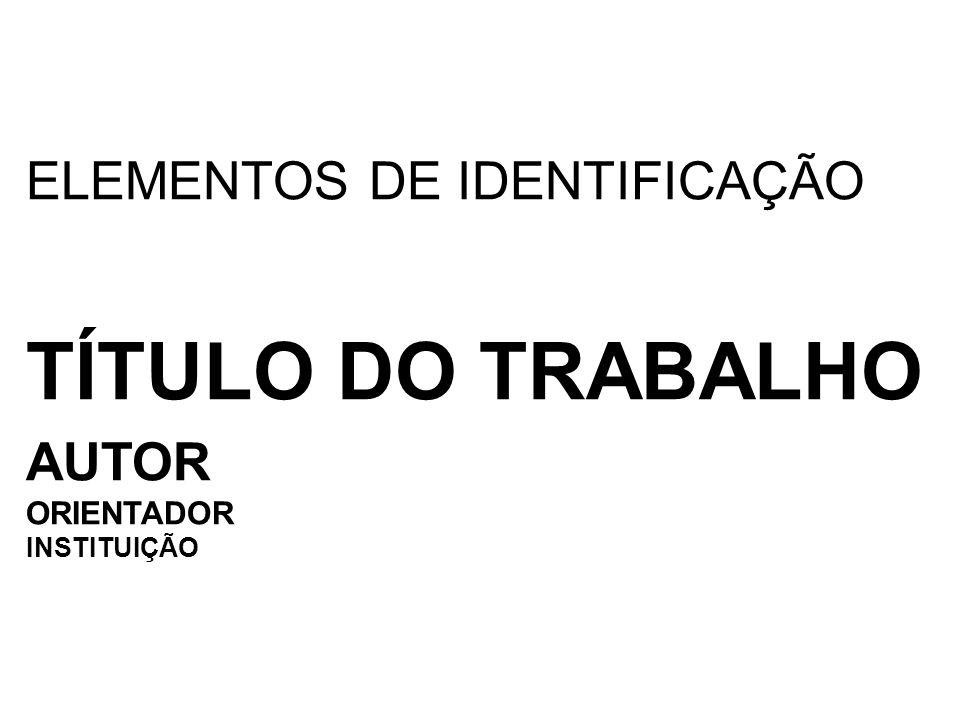 TÍTULO DO TRABALHO ELEMENTOS DE IDENTIFICAÇÃO AUTOR ORIENTADOR