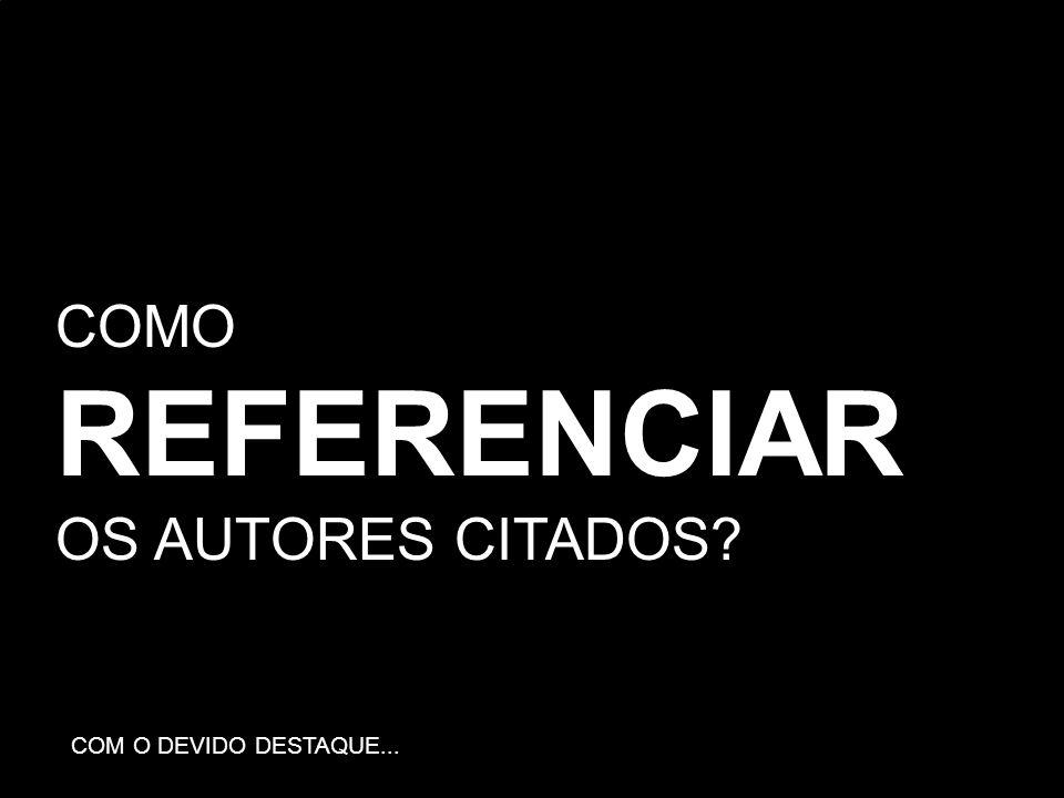 COMO REFERENCIAR OS AUTORES CITADOS COM O DEVIDO DESTAQUE...