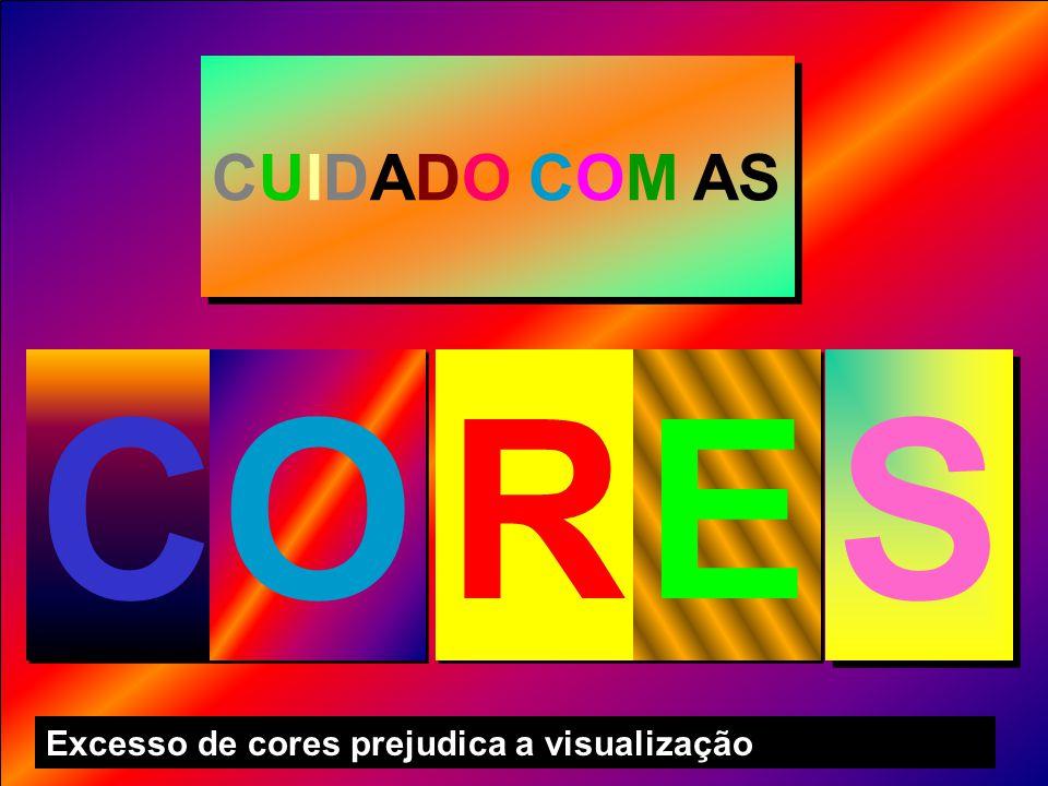 CUIDADO COM AS C O R E S Excesso de cores prejudica a visualização