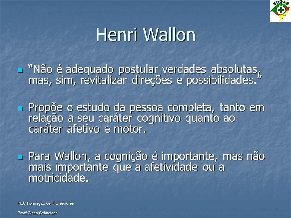 Henri Wallon Não é adequado postular verdades absolutas, mas, sim, revitalizar direções e possibilidades.