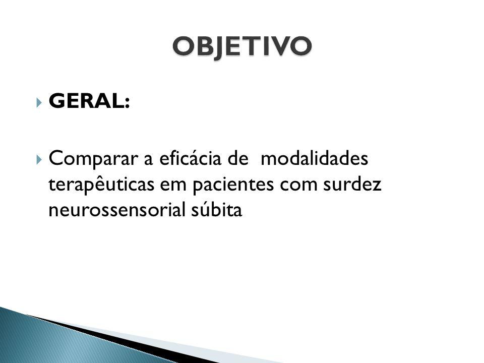 OBJETIVO GERAL: Comparar a eficácia de modalidades terapêuticas em pacientes com surdez neurossensorial súbita.